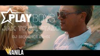 Playboys - Jak to się stało (DJ SEQUENCE REMIX)
