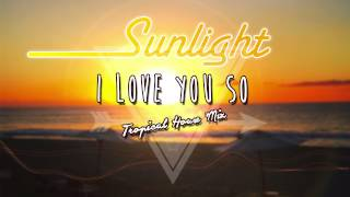 Sunlight I love you so Tropical mix (French version)