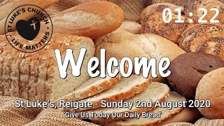 St Luke's Reigate - Sunday 2nd Aug 2020 - 'Give Us Today Our Daily Bread'