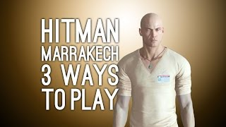 Hitman Gameplay: Morocco - 3 Ways to Play (Killer Masseur, Printing Press, Moose Drop)