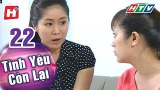 Tình Yêu Còn Lại - Tập 22   HTV Phim Tình Cảm Việt Nam Hay Nhất 2018