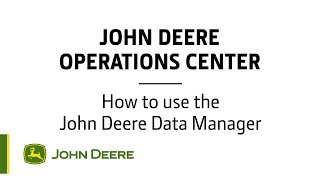 Operations Center - How to use the John Deere Data Manager