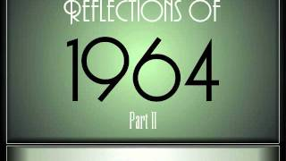 Reflections Of 1964 - Part 2 ♫ ♫  [35 Songs]