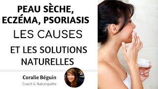 PROBLÈME DE PEAU PSORIASIS, ECZÉMA, PELLICULES - LES CAUSES ET LES SOLUTIONS NATURELLES