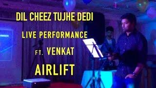 Dil Cheez Tujhe Dedi | Live Performance | Venkat | Air Lift | Arijit Singh