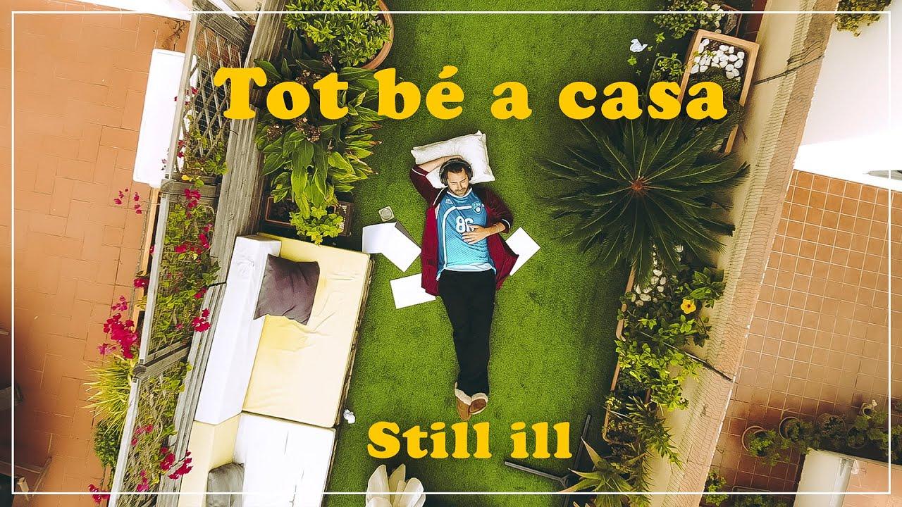 STILL ILL - TOT BÉ A CASA (VIDEOCLIP OFICIAL)