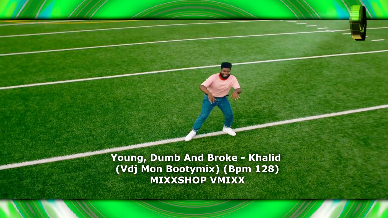 Young, Dumb And Broke - Khalid (Vdj Mon Bootymix) (Bpm 128)