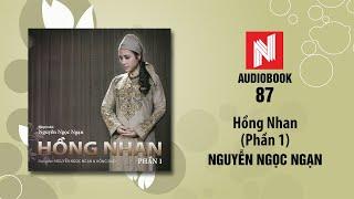 Nguyễn Ngọc Ngạn | Hồng Nhan - Phần 1 (Audiobook 87)