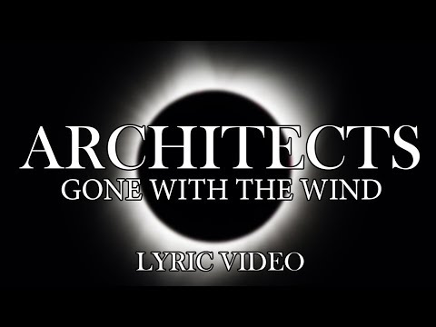 Architects - Gone With The Wind (Lyric Video)