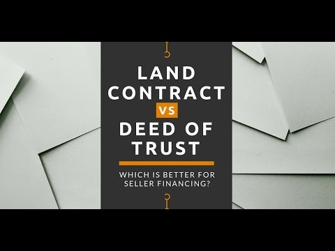 Land Contract vs Deed of Trust: Which is Better for Seller Financing?