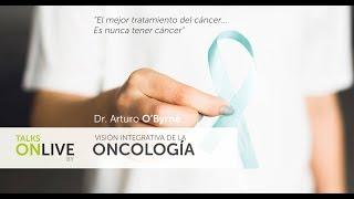 """TalksOnLive By Dr. Arturo Obyrne """"La visión integrativa de la Oncología"""""""
