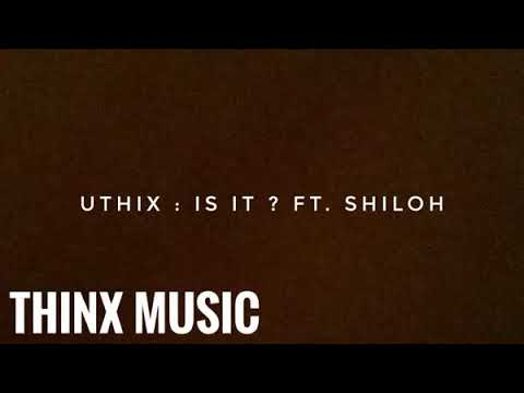 Uthix - Is It ? Ft. Shiloh