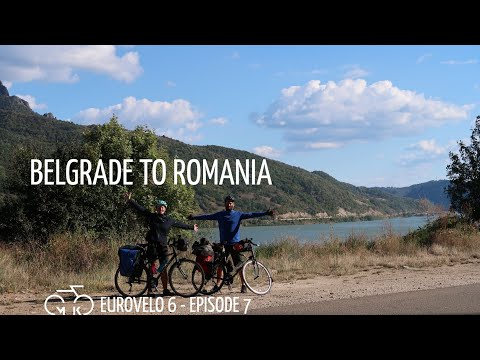CYCLING THE DANUBE - Episode 7 | BELGRADE TO ROMANIA