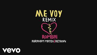 Rombai, Abraham Mateo, Reykon - Me Voy (Remix - Official Lyric Video)