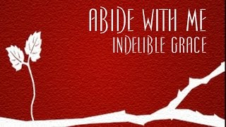 Abide With Me - Indelible Grace