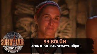 Acun Ilıcalı'dan Sema'ya müjde! | 93. Bölüm | Survivor 2018