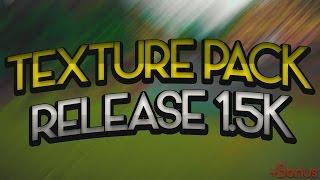 TEXTURE PACK RELEASE - 1.5k SUBS + BONUS