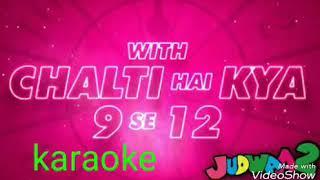 JUDWAA2 karaoke version,chalti hai kya 9 se 12.