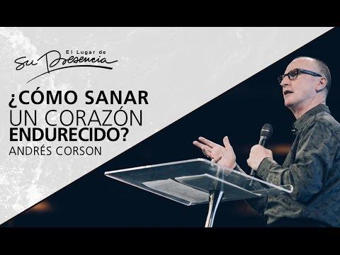 ¿Cómo sanar un corazón endurecido? - Andrés Corson - 19 Marzo 2017