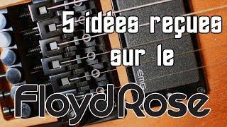 5 PRECONCEIVED IDEAS ABOUT THE FLOYD ROSE - 5 IDÉES REÇUES SUR LE FLOYD ROSE