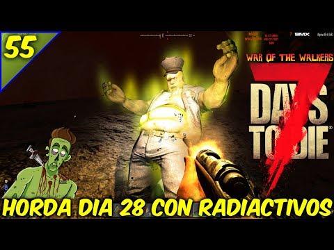 7 DAYS TO DIE /WAR OF THE WALKERS/COOP EN TIEMPO REAL/HORDA DIA 28 RADIACTIVOS #55 /GAMEPLAY ESPAÑOL