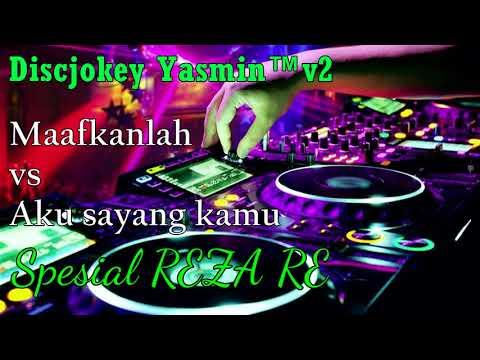 DJ Terbaru 2018 - Maafkanlah vs Aku Sayang Kamu Spesial REZA RE