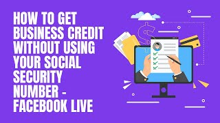 HOW TO GET BUSINESS CREDIT WITHOUT USING YOUR SOCIAL SECURITY NUMBER - FACEBOOK LIVE