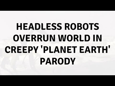 Daily Tech News - Headless robots overrun world in creepy 'Planet Earth' parody