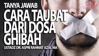 Cara taubat dari dosa ghibah - Ustadz Dr, Aspri Rahmat azai, MA