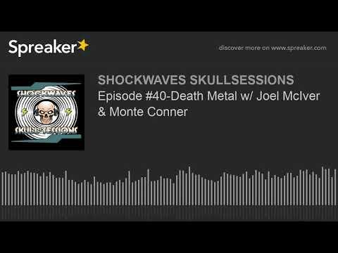 Episode #40-Death Metal w/ Joel McIver & Monte Conner