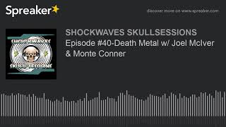 Episode #40-Death Metal w/ Joel McIver & Monte Conner