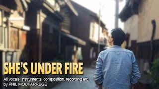 PHIL MOUFARREGE - SHE'S UNDER FIRE - Original Song