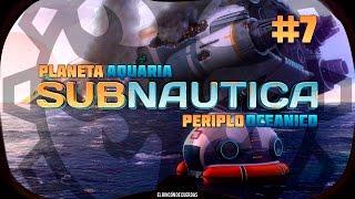 [JUGANDO] - Subnaútica - Planeta Aquaria  - Periplo Oceánico - Capítulo 7