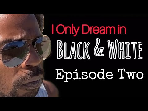 I Only Dream in Black & White - Episode Two