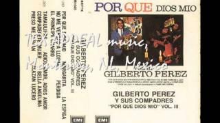 GILBERTO PEREZ Y SUS COMPADRES Preso Me Llevan
