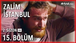 Zalim İstanbul 15. Bölüm (Tek Parça)