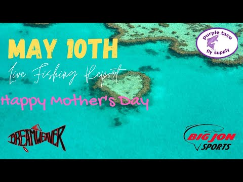 May 10th Live Fishing Report / Happy Mother's Day!