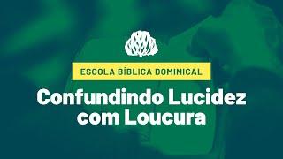 IPB Joinville - EBD - 01/11/2020 - Confundindo Lucidez com Loucura