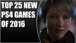 TOP 25 NEW PS4 GAMES OF 2016