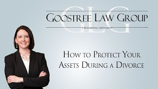 Goostree Law Group Video - How to Protect Your Assets During a Divorce