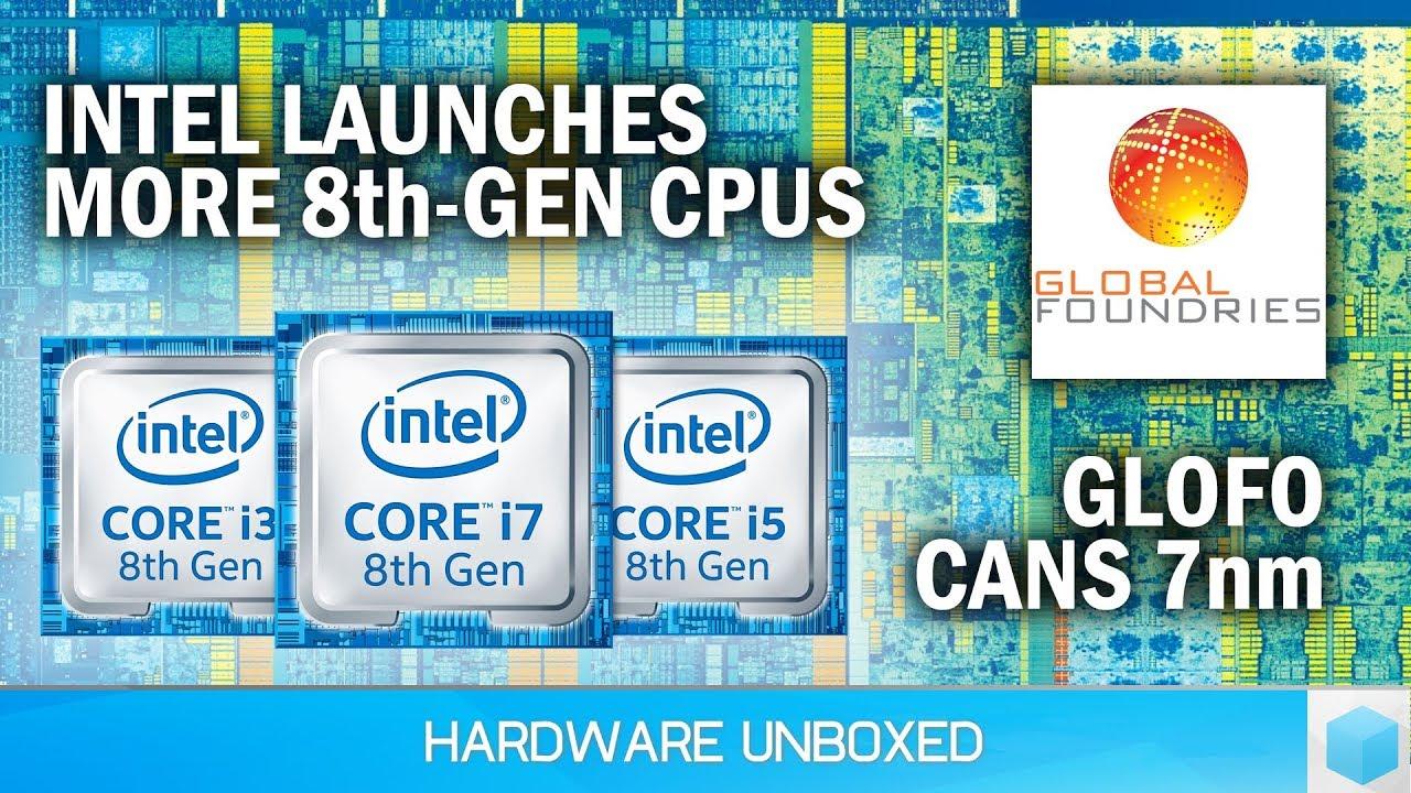 News Corner | Intel Releases MORE 8th-Gen CPUs, GlobalFoundries Abandons 7nm