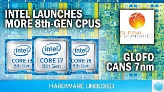 News Corner | Intel Releases MORE 8th-Gen CPUs, GlobalFoundries Abandons 7nm