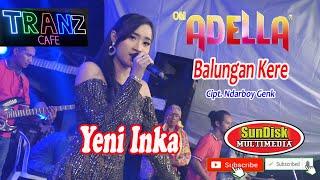 Download BALUNGAN KERE YENI INKA ADELLA Cipt.  Ndarboy Genk Live TRANZ CAFE