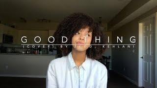 Good Thing (cover) By Zedd, Kehlani