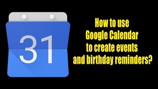 How To Use Google Calendar To Create Events And Birthday Reminders Youtube