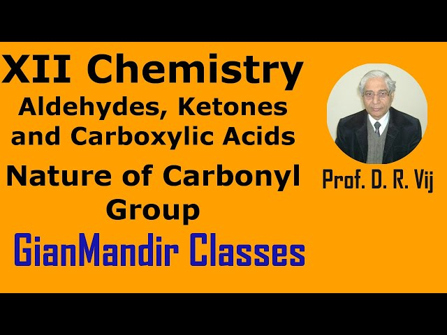 XII Chemistry | Aldehydes, Ketones and Carboxylic Acids | Nature of Carbonyl Group by Gaurav Sir