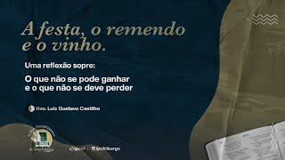 """TEMA: """" A FESTA, O REMENDO E O VINHO!!!! """" Reverendo Luiz Gustavo Castilho"""