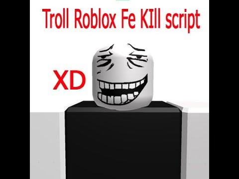 Work Unpatchable Fe Kill Script Hack Troll Script Roblox Troll