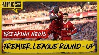 Saturday 24th Feb Premier League Round Up | Liverpool Cruise Past West Ham | FanPark News