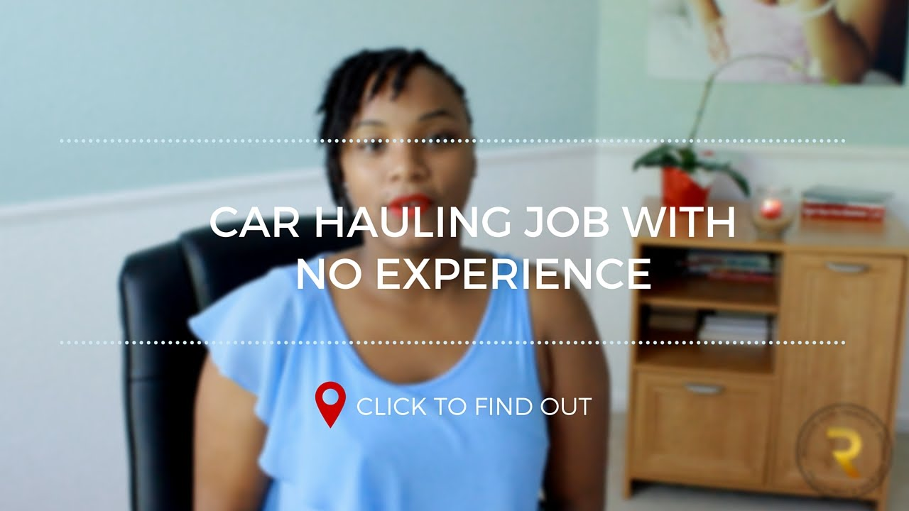 Car Hauler Jobs >> Car Hauling Jobs With No Experience Youtube